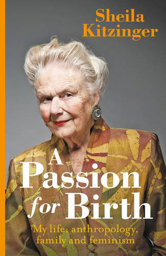 Run, Don't Walk to Read Sheila Kitzinger's A Passion for Birth